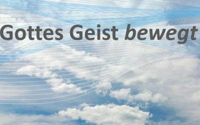 Gottes Geist bewegt